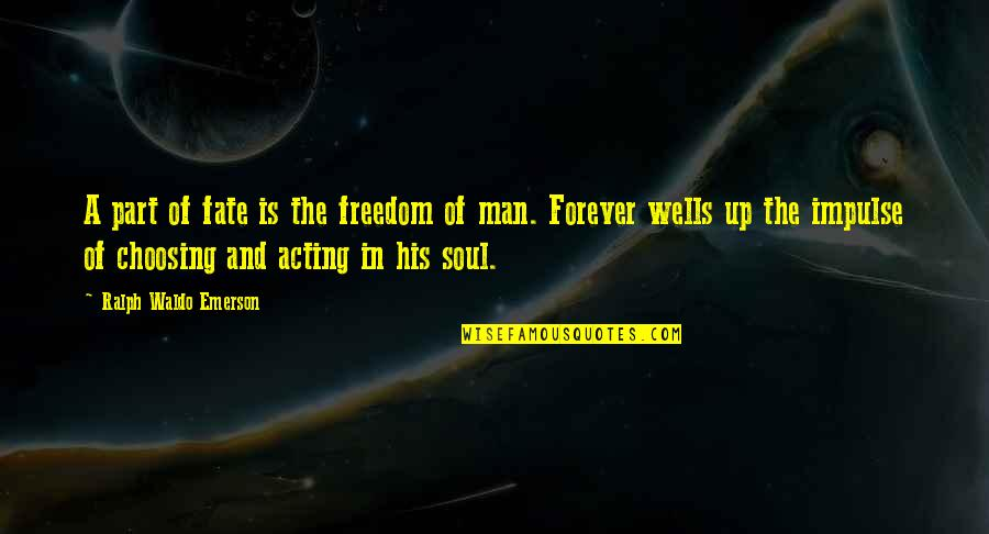 Wells Quotes By Ralph Waldo Emerson: A part of fate is the freedom of