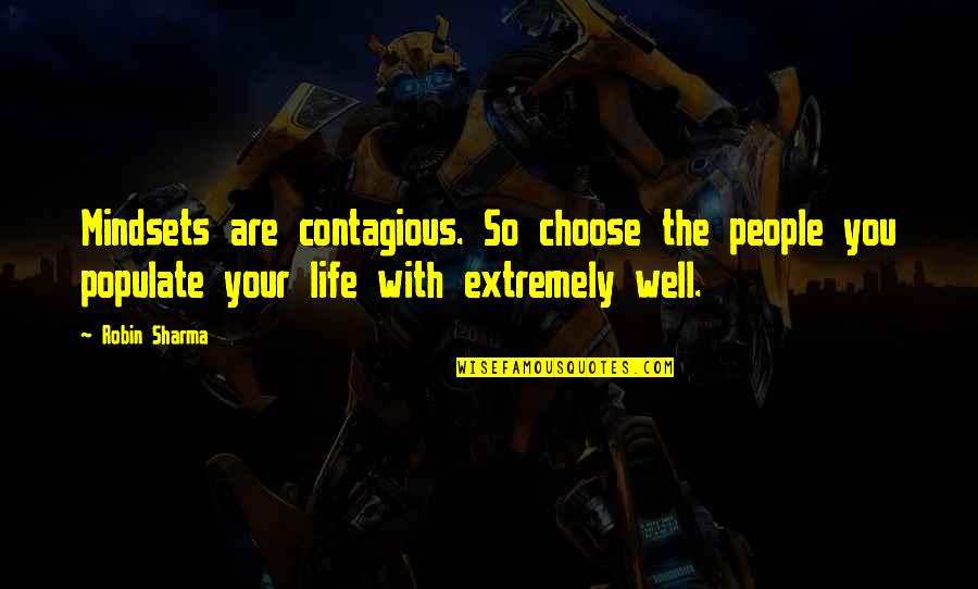 Wells Quotes By Robin Sharma: Mindsets are contagious. So choose the people you