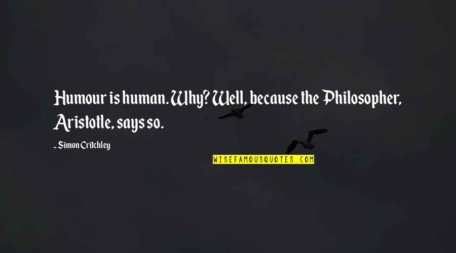 Wells Quotes By Simon Critchley: Humour is human. Why? Well, because the Philosopher,