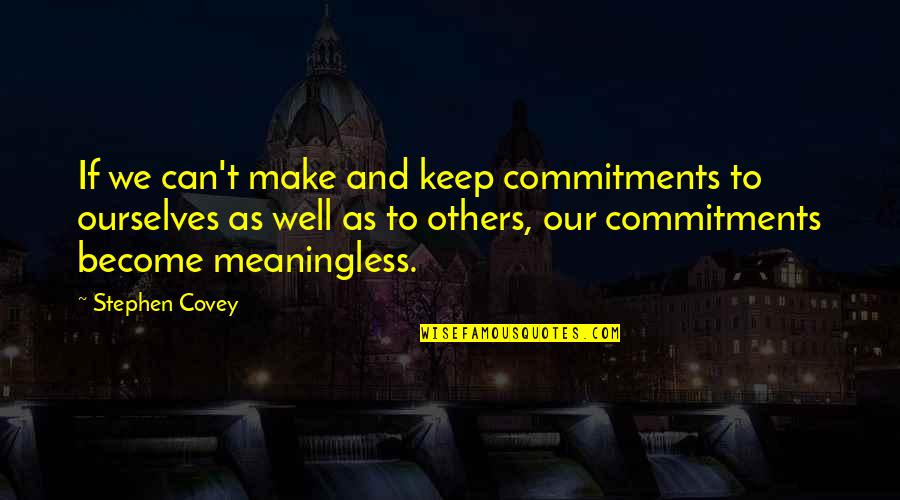 Wells Quotes By Stephen Covey: If we can't make and keep commitments to