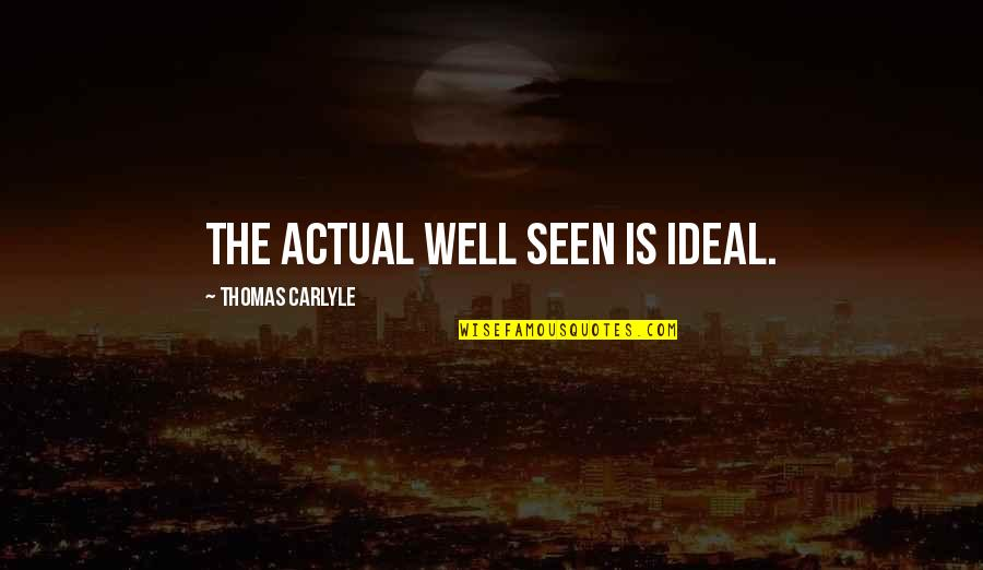 Wells Quotes By Thomas Carlyle: The actual well seen is ideal.