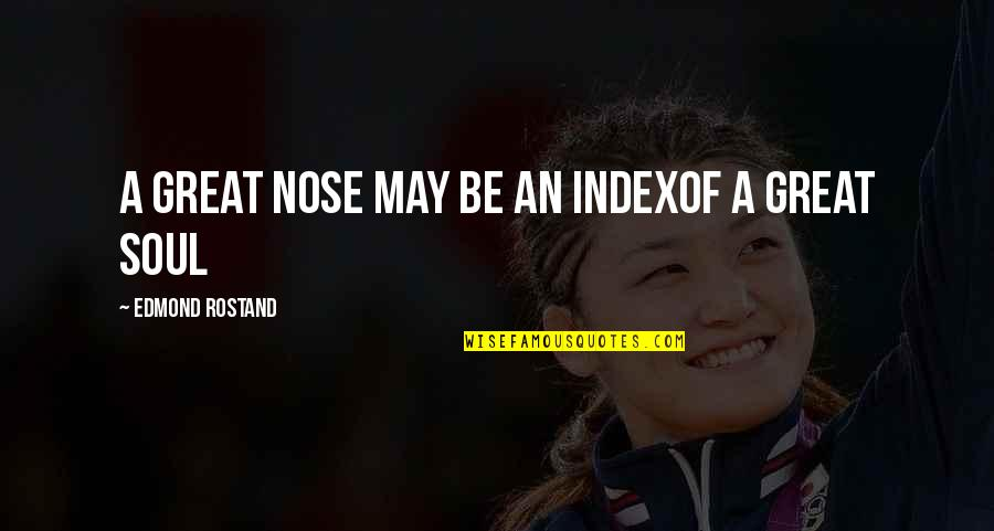 Welsh Rugby Funny Quotes By Edmond Rostand: A great nose may be an indexOf a
