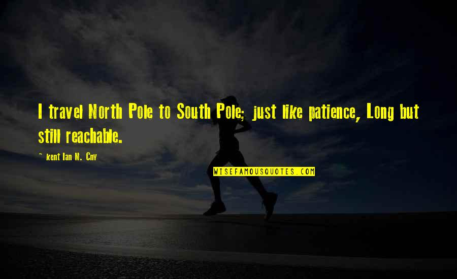 Welsh Rugby Funny Quotes By Kent Ian N. Cny: I travel North Pole to South Pole; just
