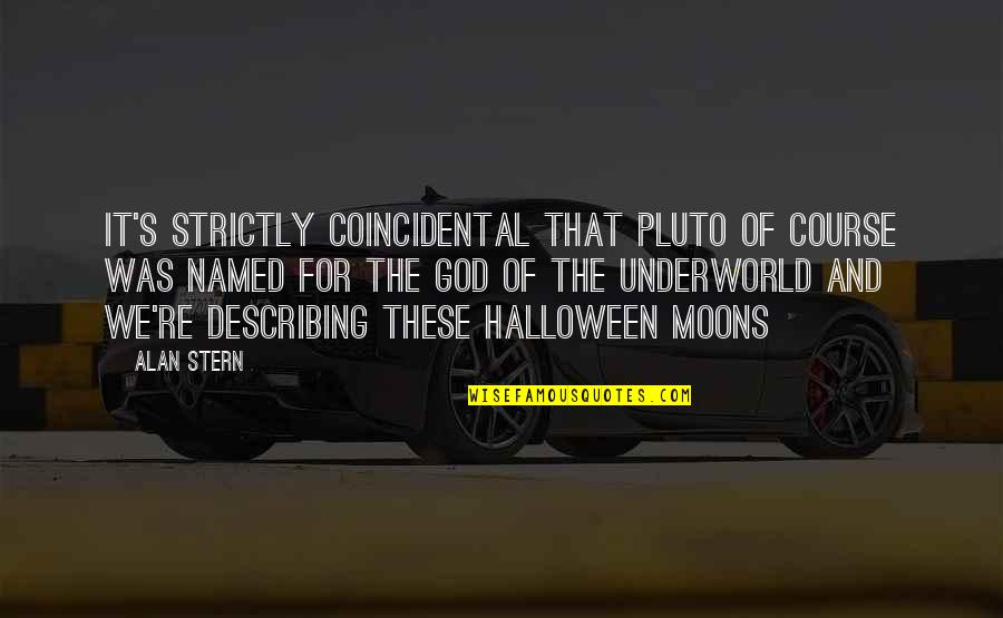 We'moon Quotes By Alan Stern: It's strictly coincidental that Pluto of course was