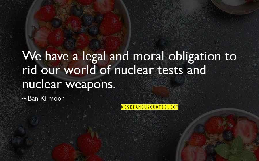 We'moon Quotes By Ban Ki-moon: We have a legal and moral obligation to