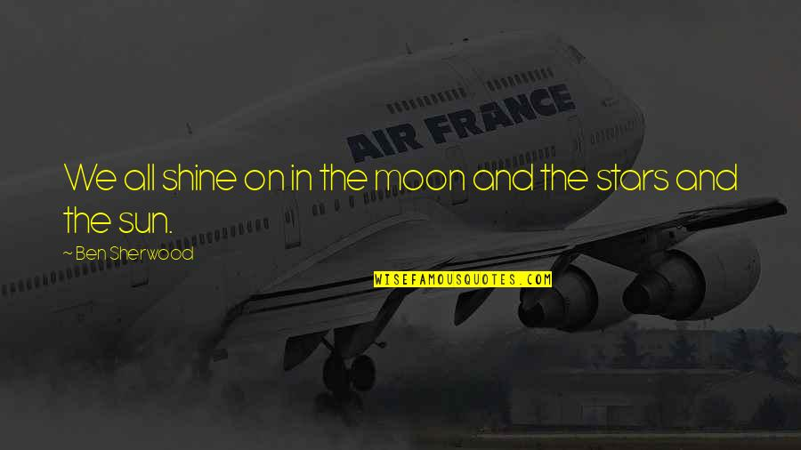 We'moon Quotes By Ben Sherwood: We all shine on in the moon and