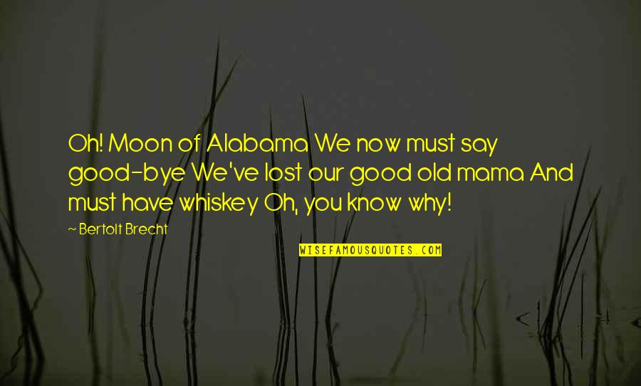 We'moon Quotes By Bertolt Brecht: Oh! Moon of Alabama We now must say