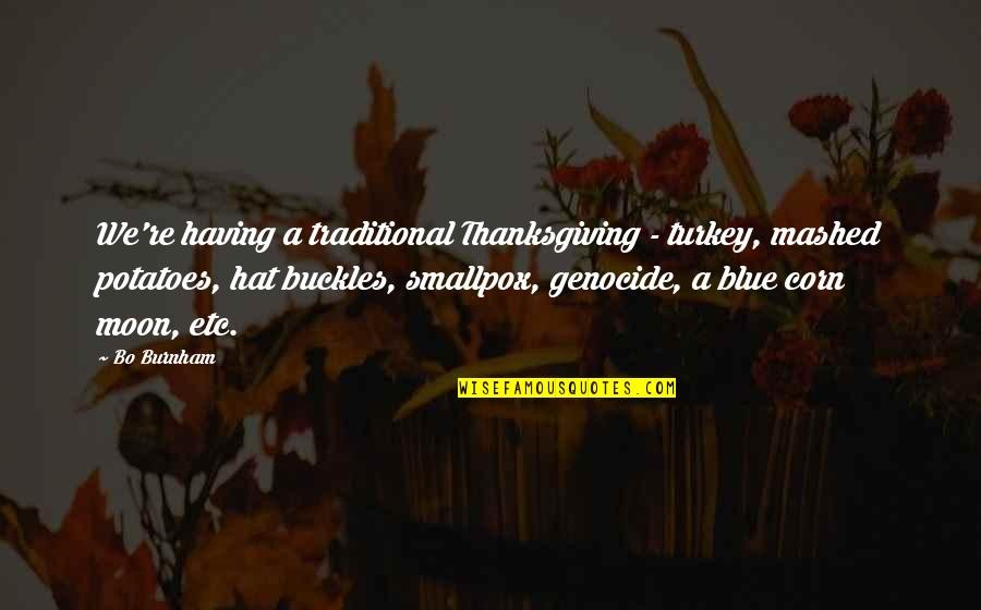 We'moon Quotes By Bo Burnham: We're having a traditional Thanksgiving - turkey, mashed