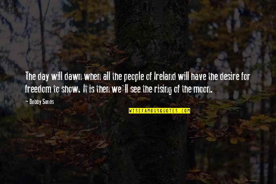 We'moon Quotes By Bobby Sands: The day will dawn when all the people