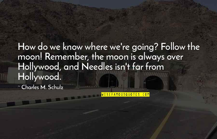 We'moon Quotes By Charles M. Schulz: How do we know where we're going? Follow