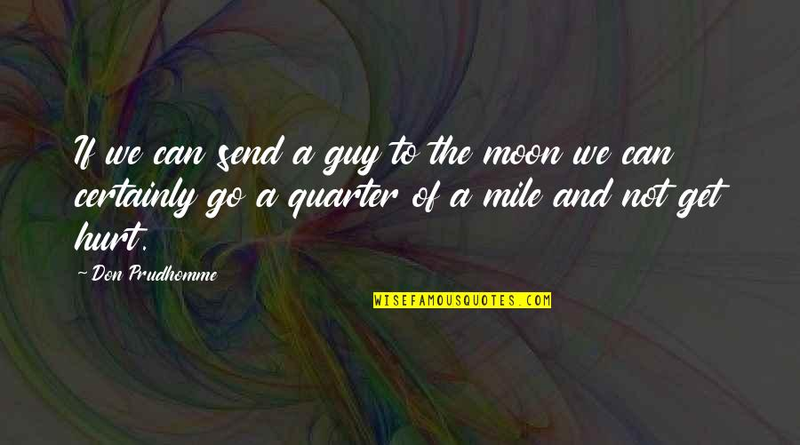 We'moon Quotes By Don Prudhomme: If we can send a guy to the