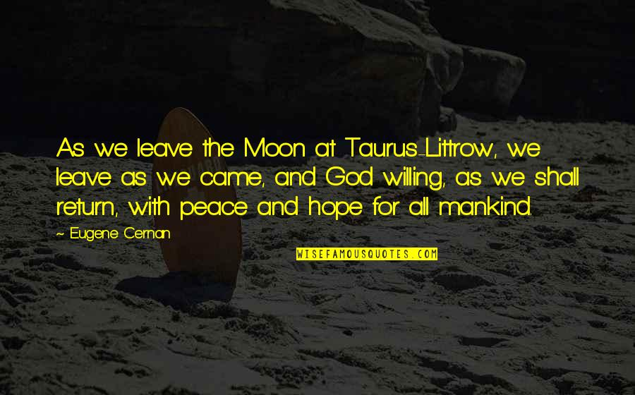 We'moon Quotes By Eugene Cernan: As we leave the Moon at Taurus-Littrow, we