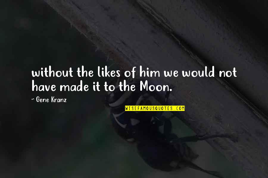 We'moon Quotes By Gene Kranz: without the likes of him we would not