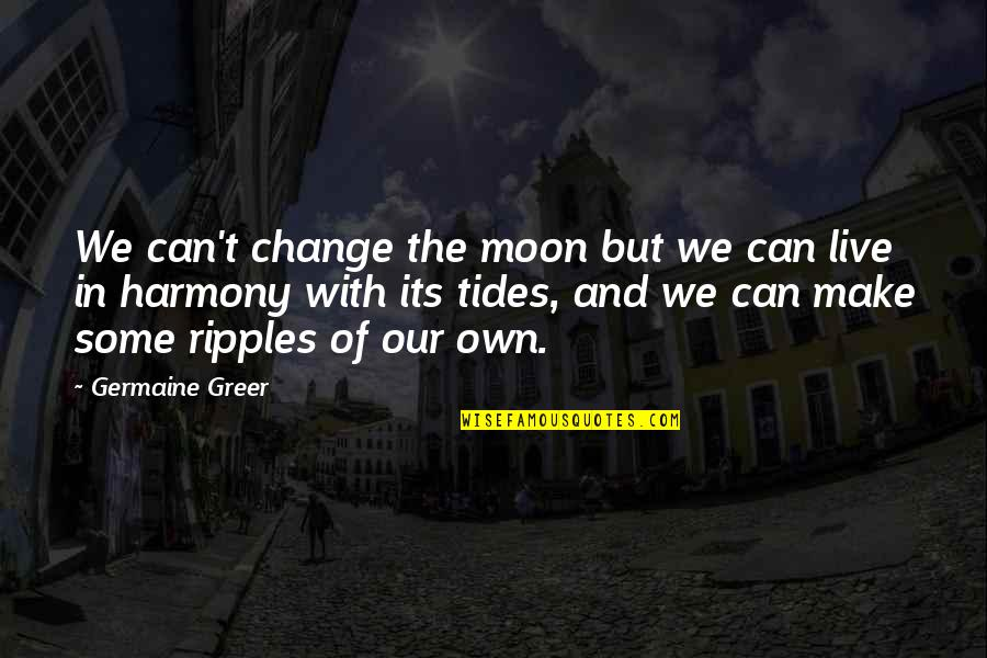 We'moon Quotes By Germaine Greer: We can't change the moon but we can