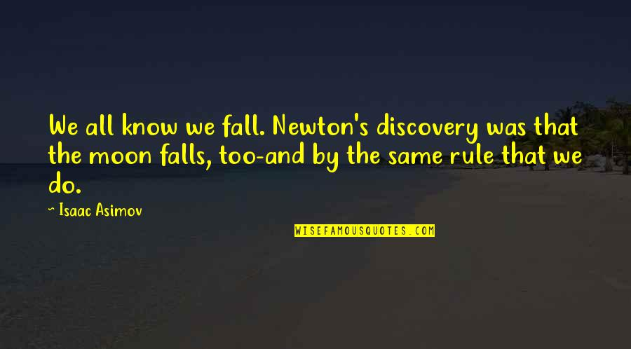 We'moon Quotes By Isaac Asimov: We all know we fall. Newton's discovery was