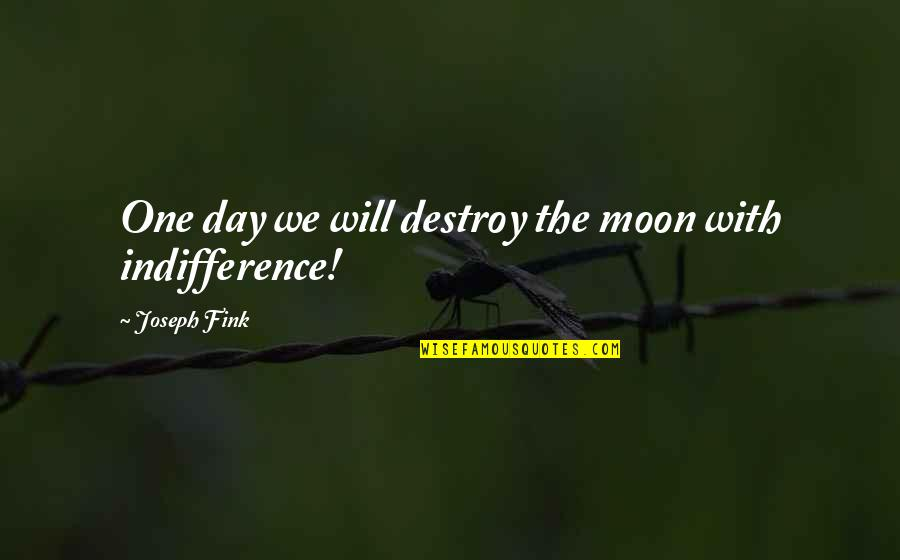 We'moon Quotes By Joseph Fink: One day we will destroy the moon with