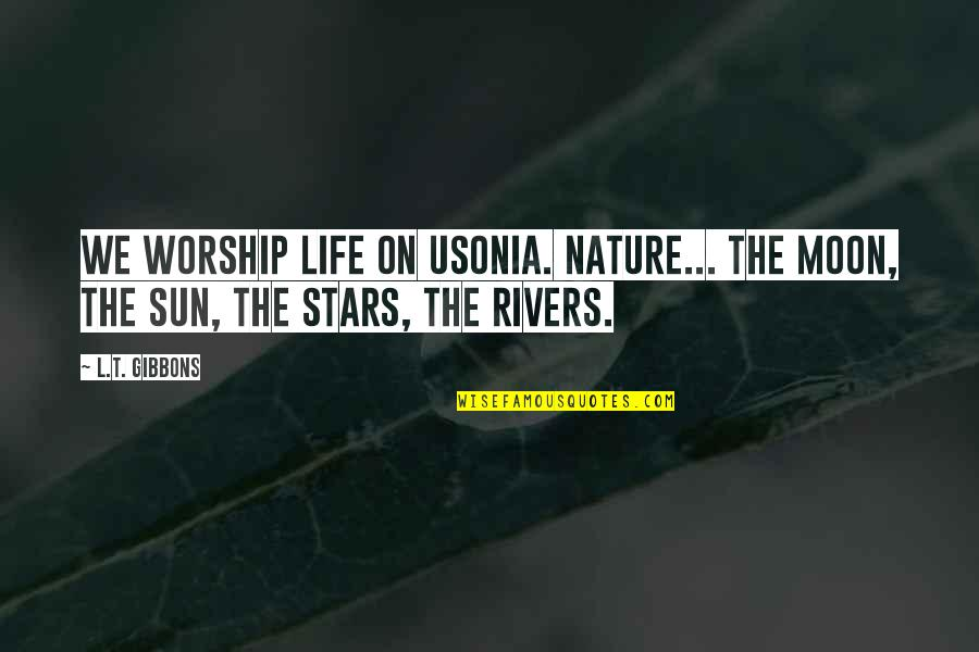 We'moon Quotes By L.T. Gibbons: We worship life on Usonia. Nature... The moon,