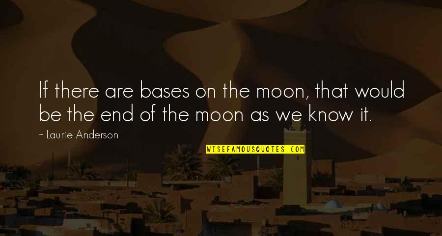 We'moon Quotes By Laurie Anderson: If there are bases on the moon, that