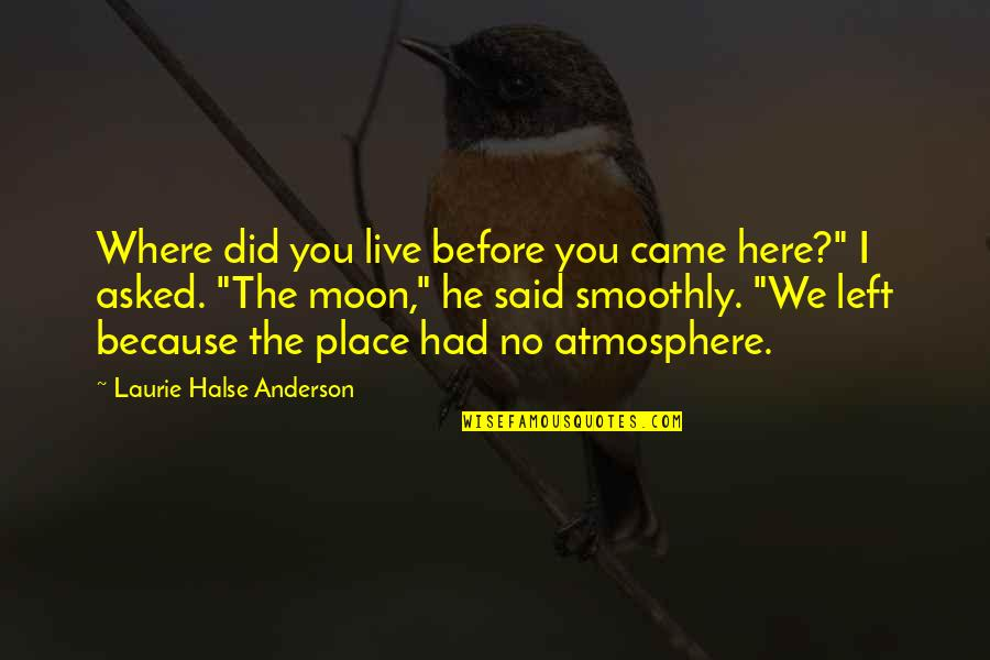 We'moon Quotes By Laurie Halse Anderson: Where did you live before you came here?""