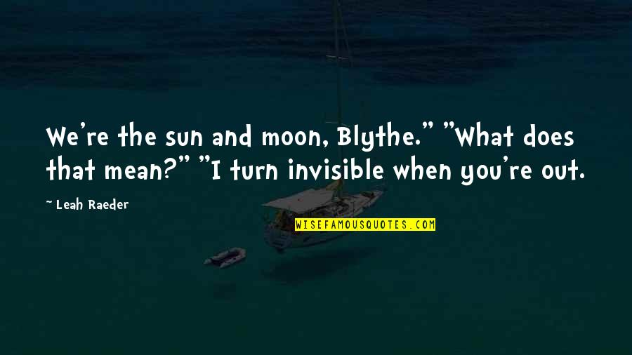 "We'moon Quotes By Leah Raeder: We're the sun and moon, Blythe."" ""What does"