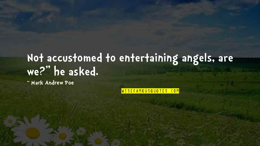 "We'moon Quotes By Mark Andrew Poe: Not accustomed to entertaining angels, are we?"" he"