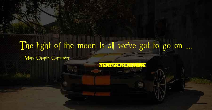 We'moon Quotes By Mary Chapin Carpenter: The light of the moon is all we've