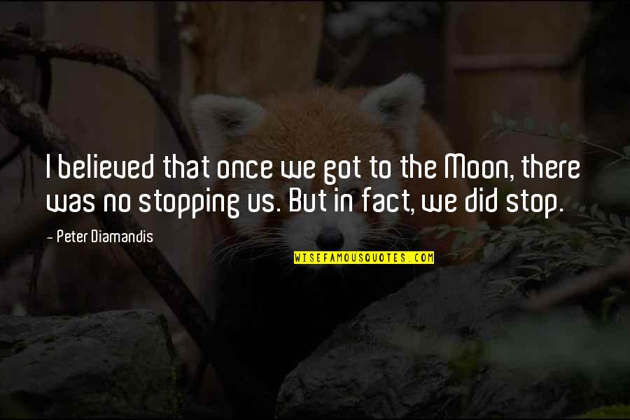 We'moon Quotes By Peter Diamandis: I believed that once we got to the