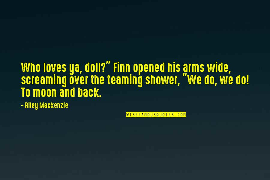 "We'moon Quotes By Riley Mackenzie: Who loves ya, doll?"" Finn opened his arms"