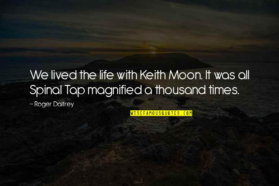 We'moon Quotes By Roger Daltrey: We lived the life with Keith Moon. It