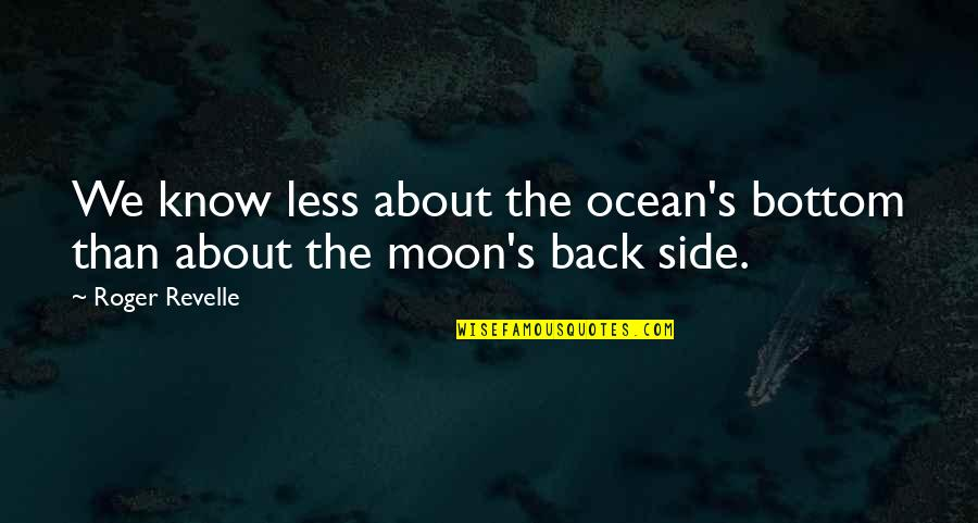 We'moon Quotes By Roger Revelle: We know less about the ocean's bottom than