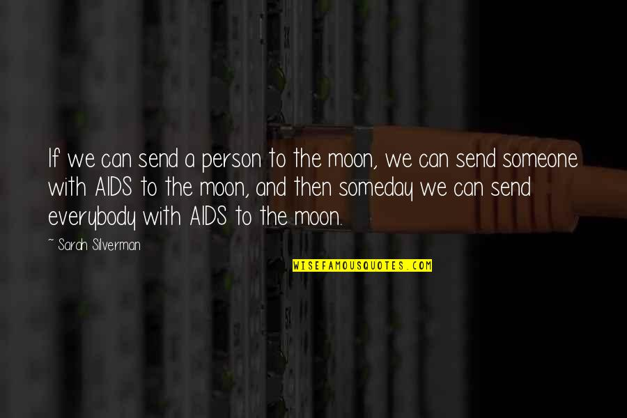 We'moon Quotes By Sarah Silverman: If we can send a person to the
