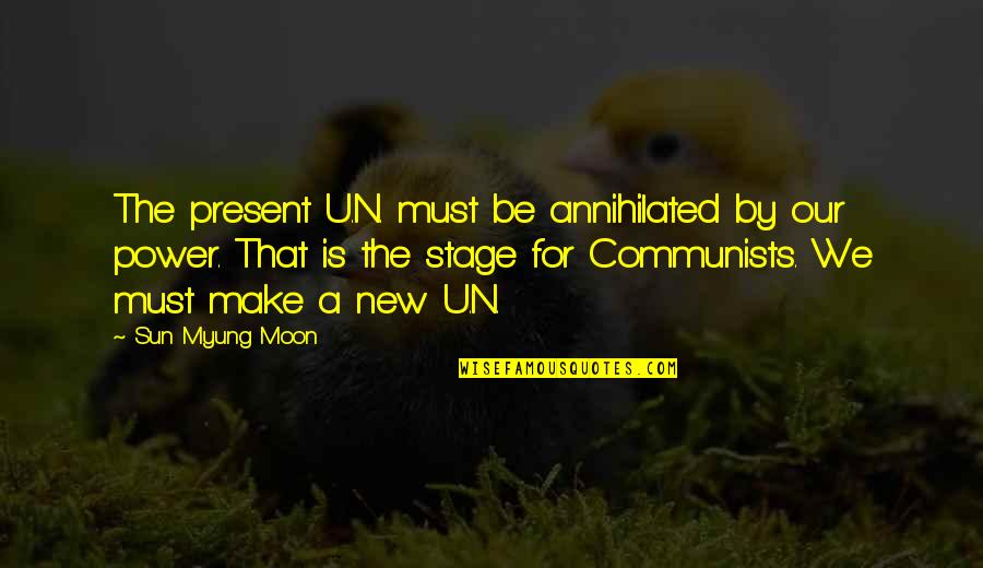 We'moon Quotes By Sun Myung Moon: The present U.N. must be annihilated by our