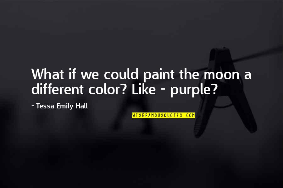 We'moon Quotes By Tessa Emily Hall: What if we could paint the moon a