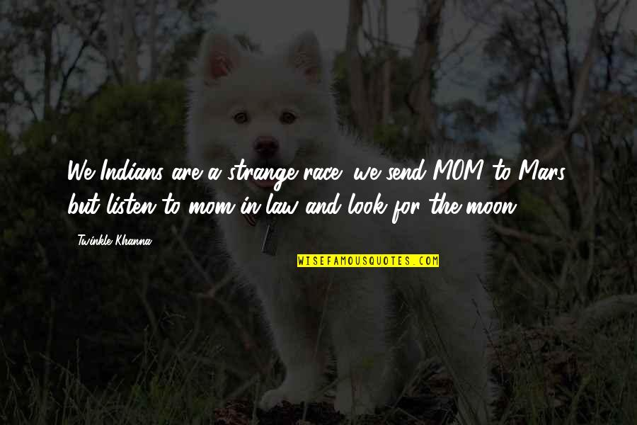 We'moon Quotes By Twinkle Khanna: We Indians are a strange race; we send