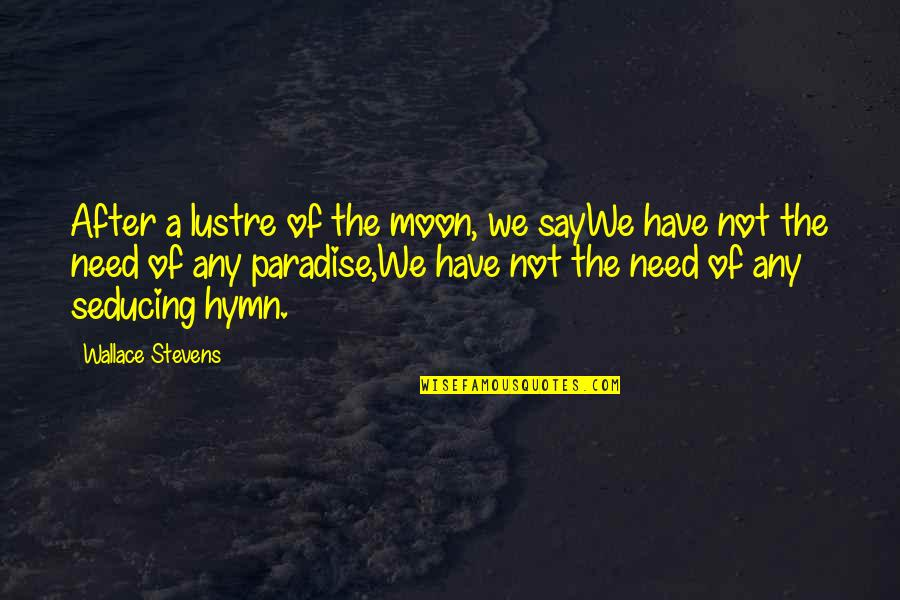 We'moon Quotes By Wallace Stevens: After a lustre of the moon, we sayWe