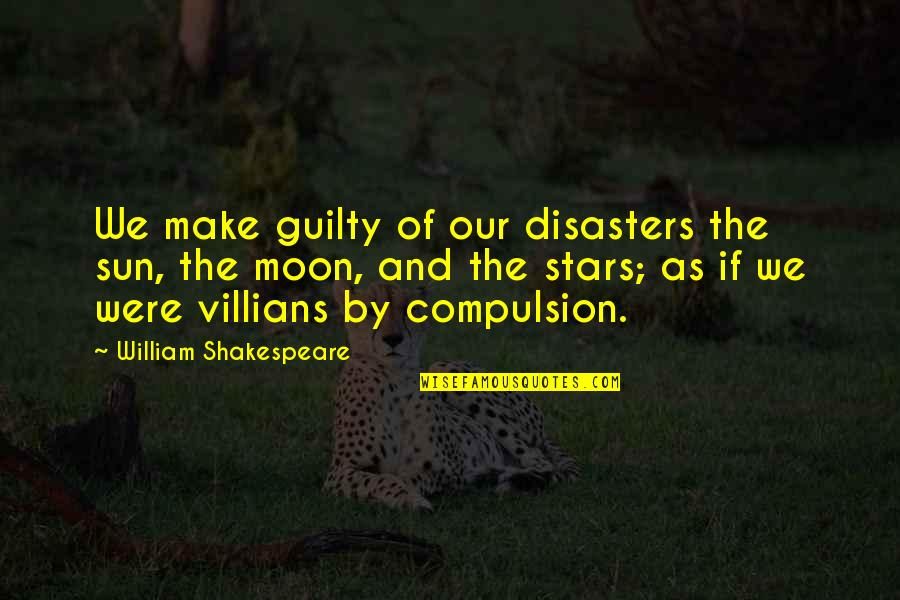 We'moon Quotes By William Shakespeare: We make guilty of our disasters the sun,