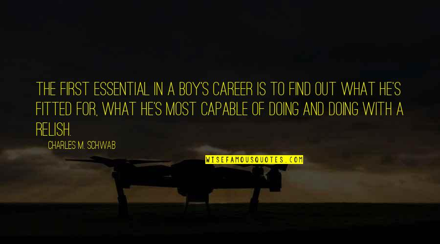 Wendell Scott Quotes By Charles M. Schwab: The first essential in a boy's career is