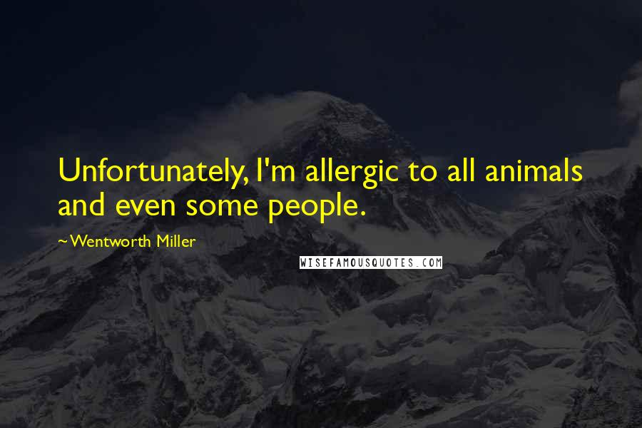 Wentworth Miller quotes: Unfortunately, I'm allergic to all animals and even some people.