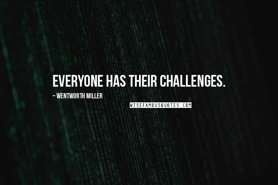 Wentworth Miller quotes: Everyone has their challenges.
