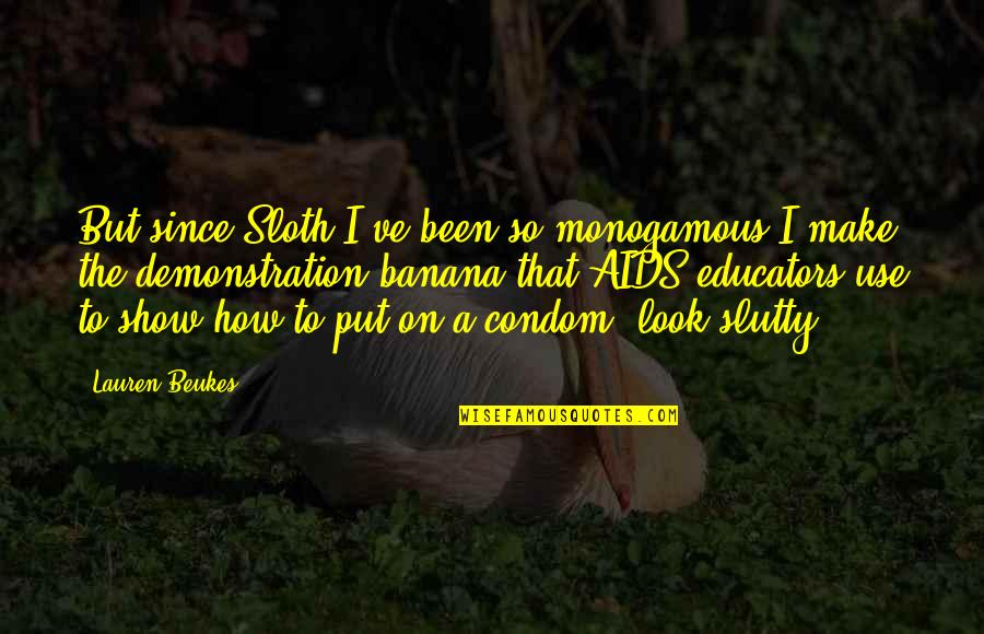 Were A Condom Quotes By Lauren Beukes: But since Sloth I've been so monogamous I