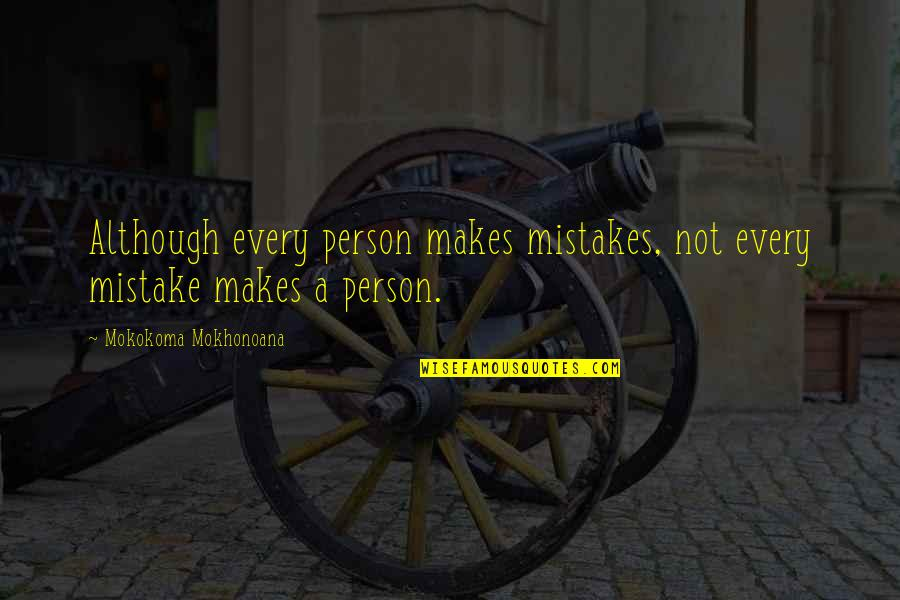 Were A Condom Quotes By Mokokoma Mokhonoana: Although every person makes mistakes, not every mistake