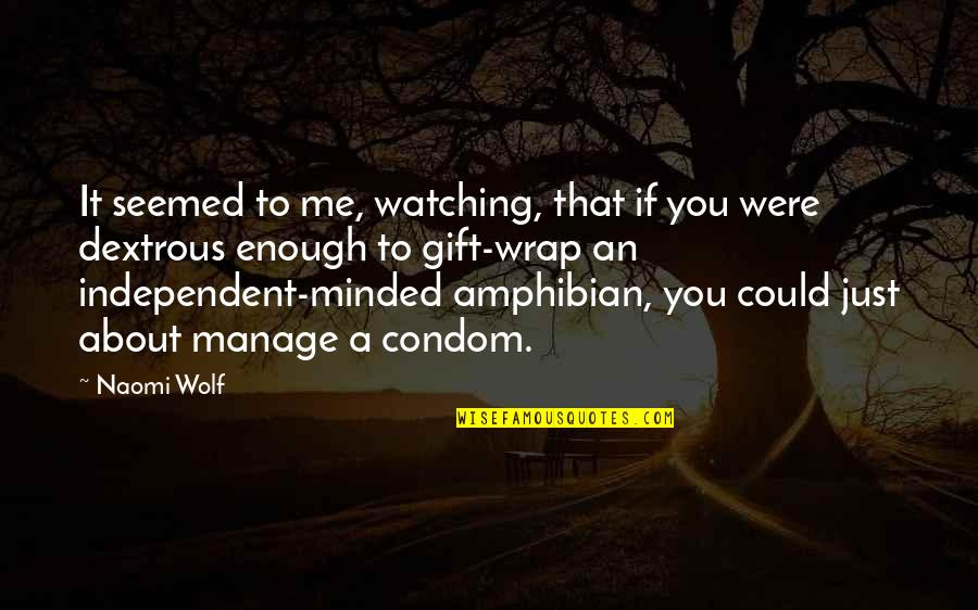 Were A Condom Quotes By Naomi Wolf: It seemed to me, watching, that if you
