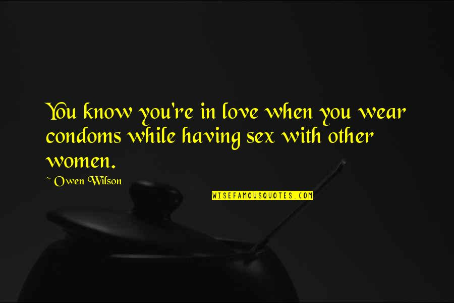 Were A Condom Quotes By Owen Wilson: You know you're in love when you wear
