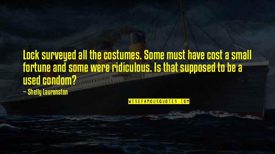 Were A Condom Quotes By Shelly Laurenston: Lock surveyed all the costumes. Some must have