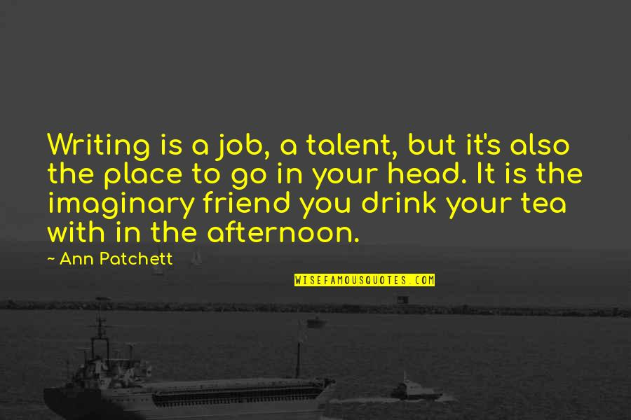 We're Just Friend Quotes By Ann Patchett: Writing is a job, a talent, but it's