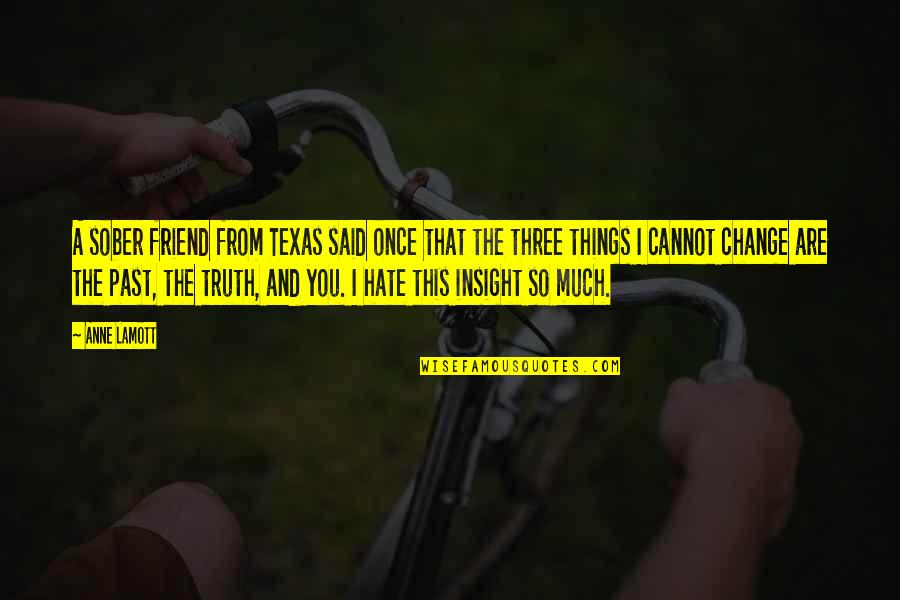 We're Just Friend Quotes By Anne Lamott: A sober friend from Texas said once that