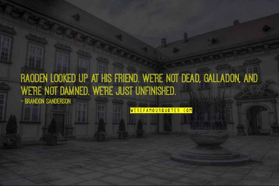 We're Just Friend Quotes By Brandon Sanderson: Raoden looked up at his friend. We're not