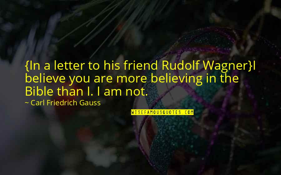 We're Just Friend Quotes By Carl Friedrich Gauss: {In a letter to his friend Rudolf Wagner}I