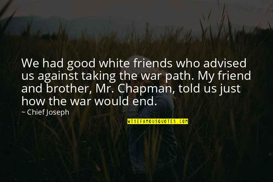 We're Just Friend Quotes By Chief Joseph: We had good white friends who advised us