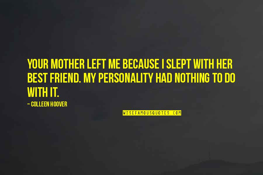 We're Just Friend Quotes By Colleen Hoover: Your mother left me because I slept with